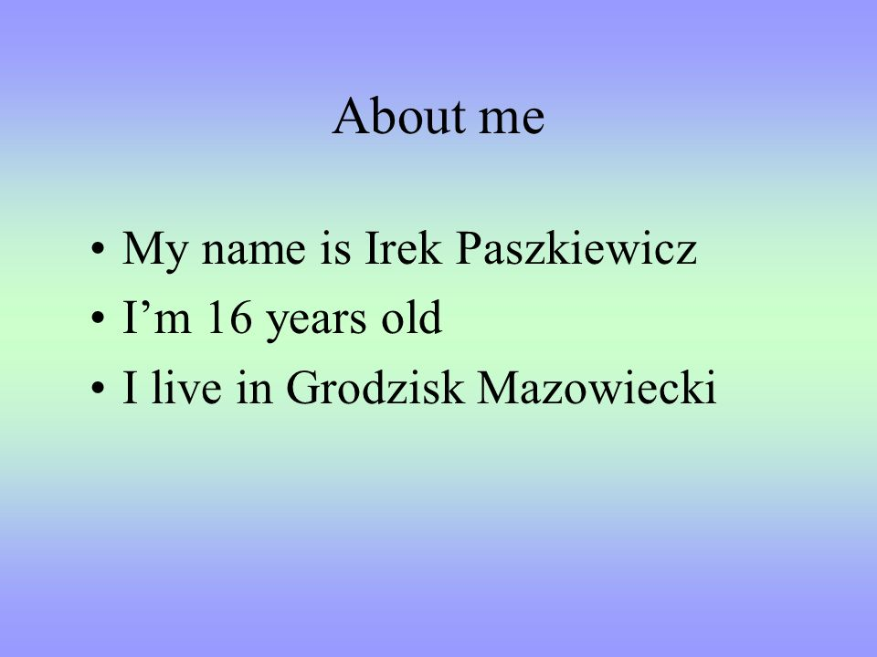 About me My name is Irek Paszkiewicz I'm 16 years old