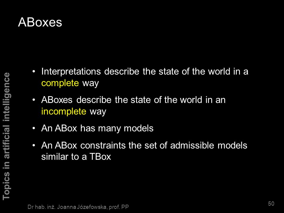 ABoxes Interpretations describe the state of the world in a complete way. ABoxes describe the state of the world in an incomplete way.