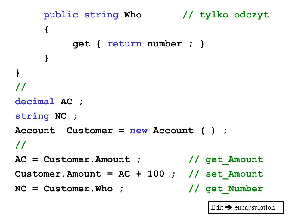 public string Who // tylko odczyt { get { return number ; } }