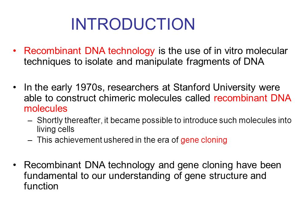 INTRODUCTION Recombinant DNA technology is the use of in vitro molecular techniques to isolate and manipulate fragments of DNA.