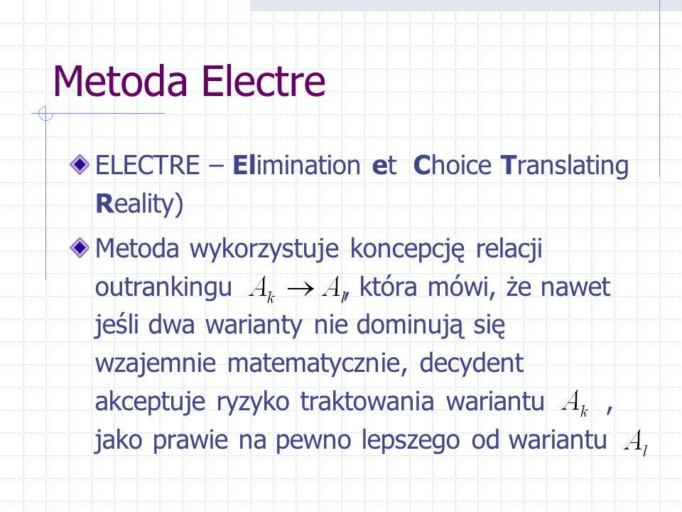 Metoda Electre ELECTRE – Elimination et Choice Translating Reality)