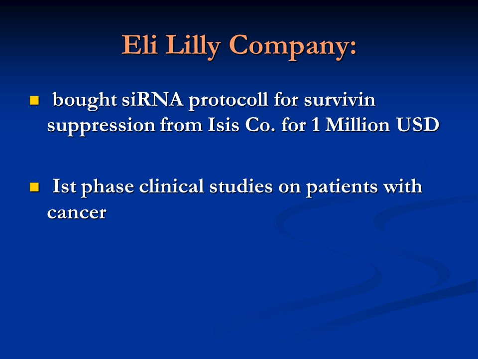 Eli Lilly Company: bought siRNA protocoll for survivin suppression from Isis Co. for 1 Million USD.