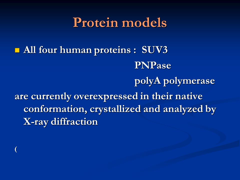 Protein models All four human proteins : SUV3 PNPase polyA polymerase