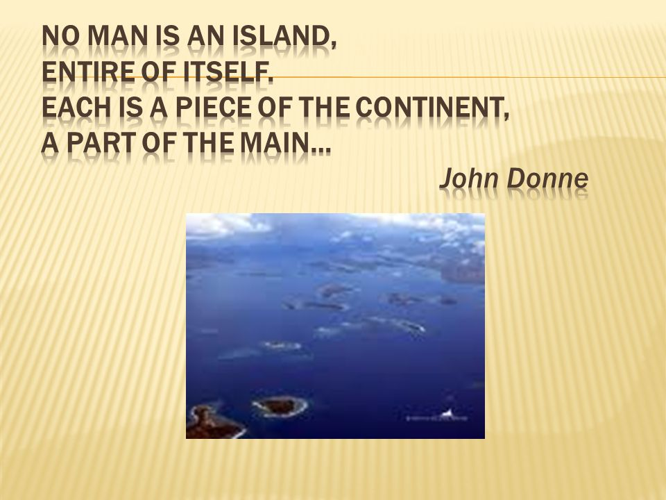 No man is an island, Entire of itself
