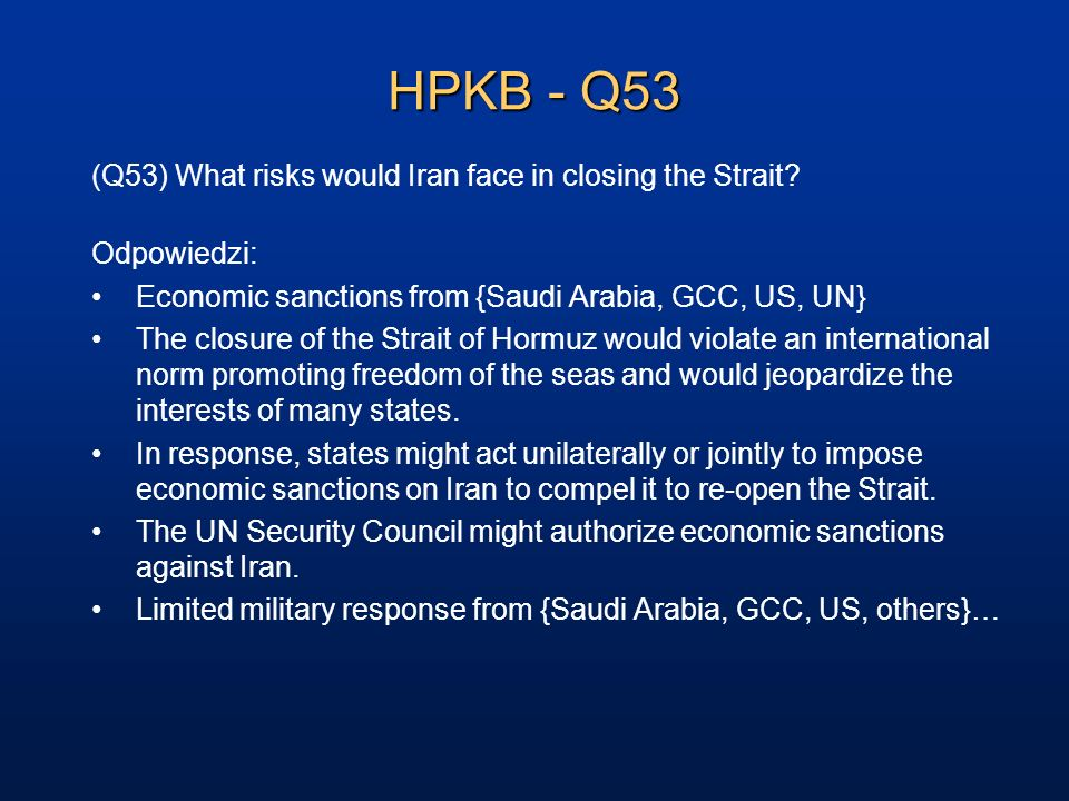 HPKB - Q53 (Q53) What risks would Iran face in closing the Strait