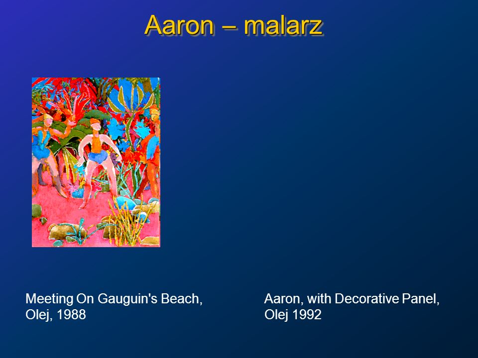Aaron – malarz Meeting On Gauguin s Beach, Aaron, with Decorative Panel, Olej, 1988 Olej 1992.