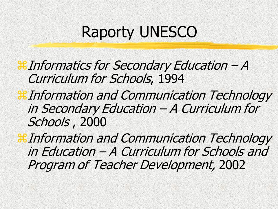 Raporty UNESCO Informatics for Secondary Education – A Curriculum for Schools, 1994.