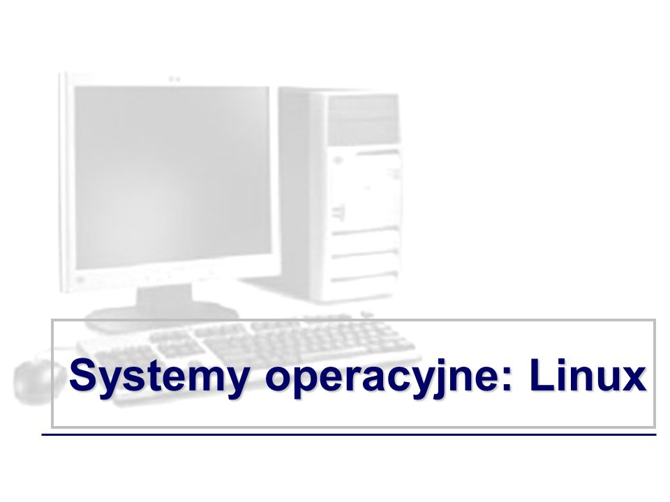 Systemy operacyjne: Linux
