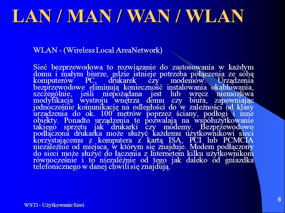 LAN / MAN / WAN / WLAN WLAN - (Wireless Local AreaNetwork)