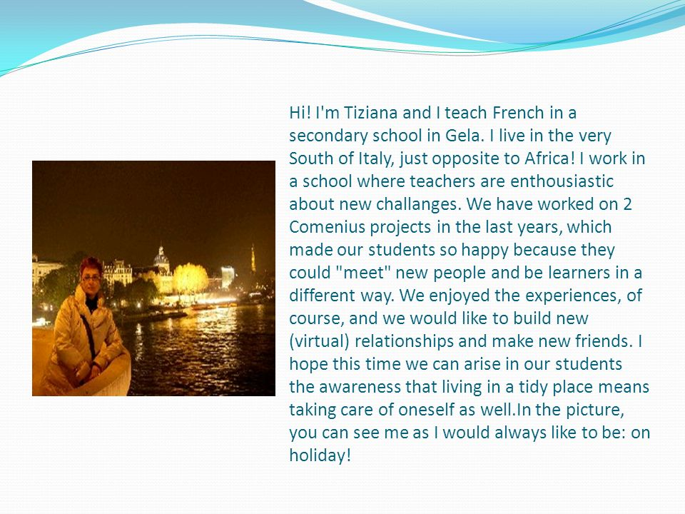 Hi. I m Tiziana and I teach French in a secondary school in Gela
