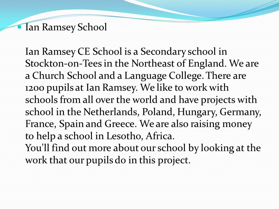 Ian Ramsey School Ian Ramsey CE School is a Secondary school in Stockton-on-Tees in the Northeast of England.