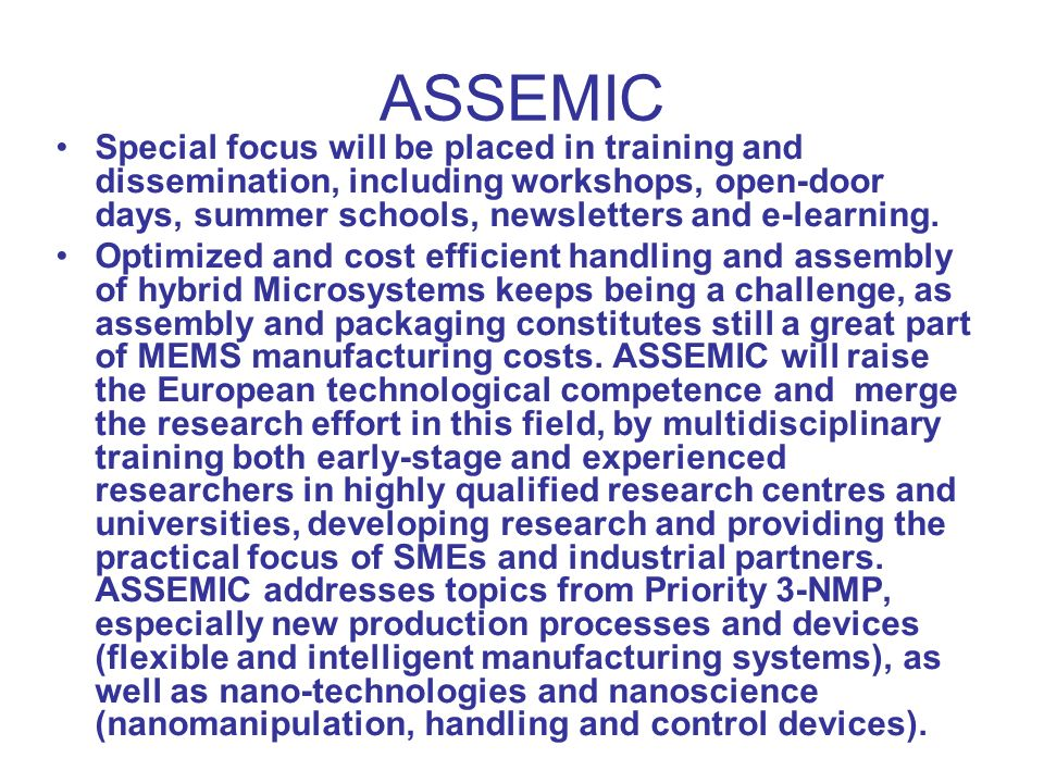 ASSEMIC Special focus will be placed in training and dissemination, including workshops, open-door days, summer schools, newsletters and e-learning.