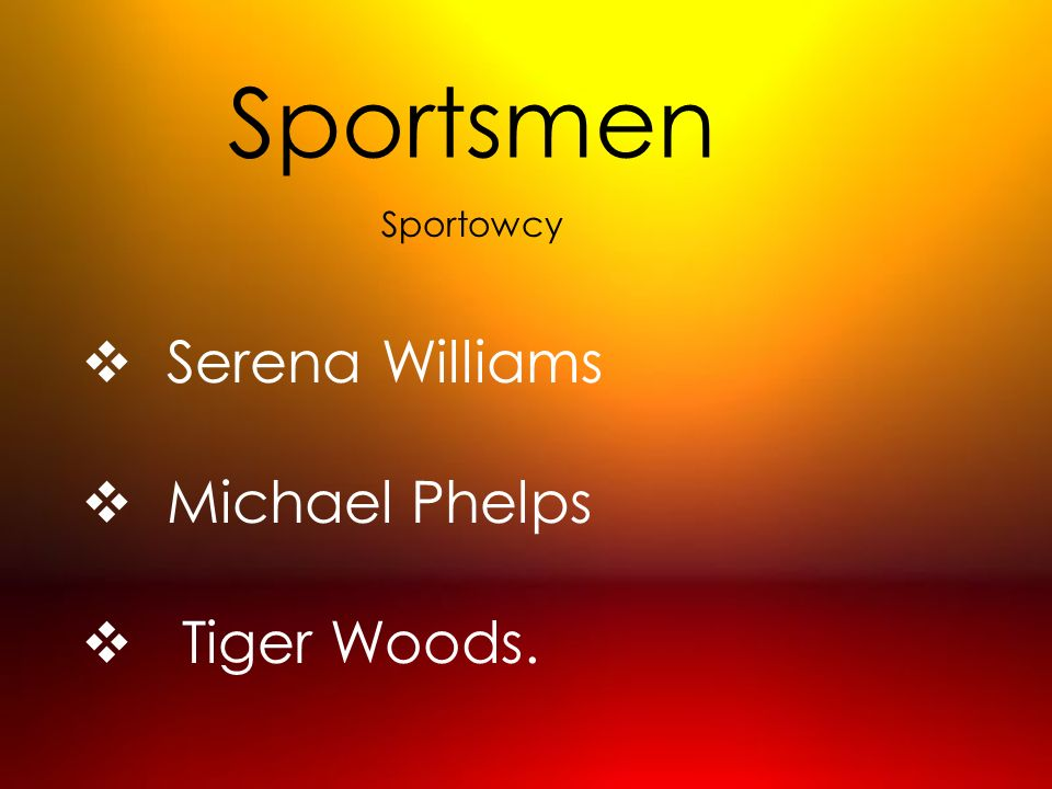 Sportsmen Sportowcy Serena Williams Michael Phelps Tiger Woods.