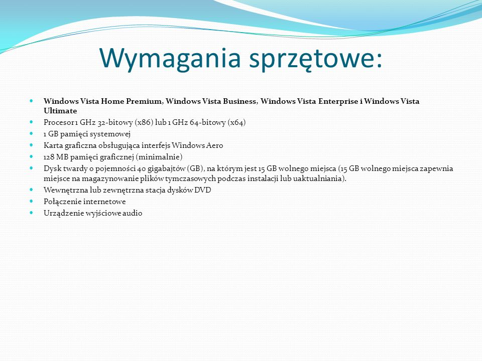Wymagania sprzętowe: Windows Vista Home Premium, Windows Vista Business, Windows Vista Enterprise i Windows Vista Ultimate.