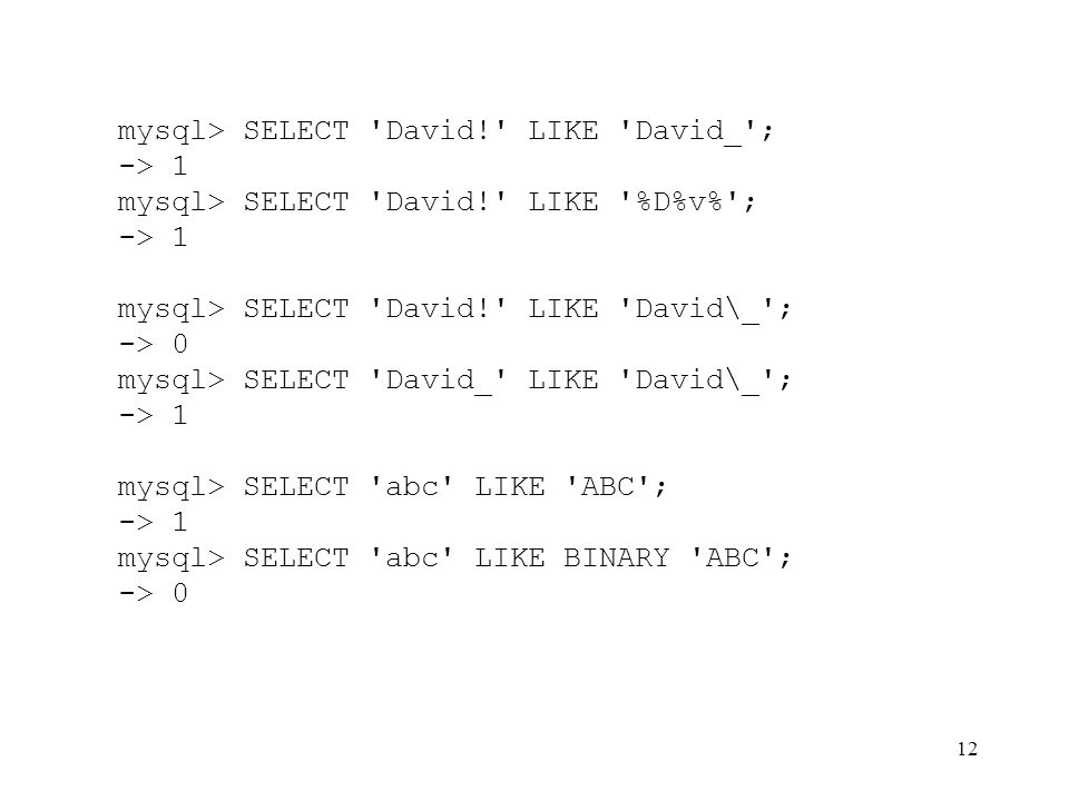 mysql> SELECT David! LIKE David_ ;