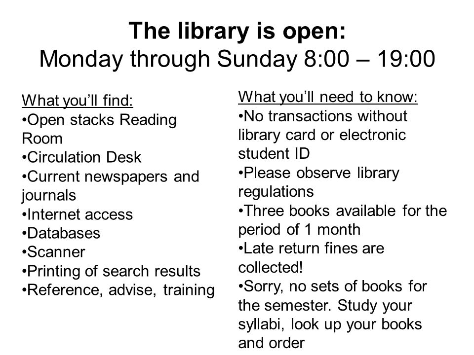 The library is open: Monday through Sunday 8:00 – 19:00