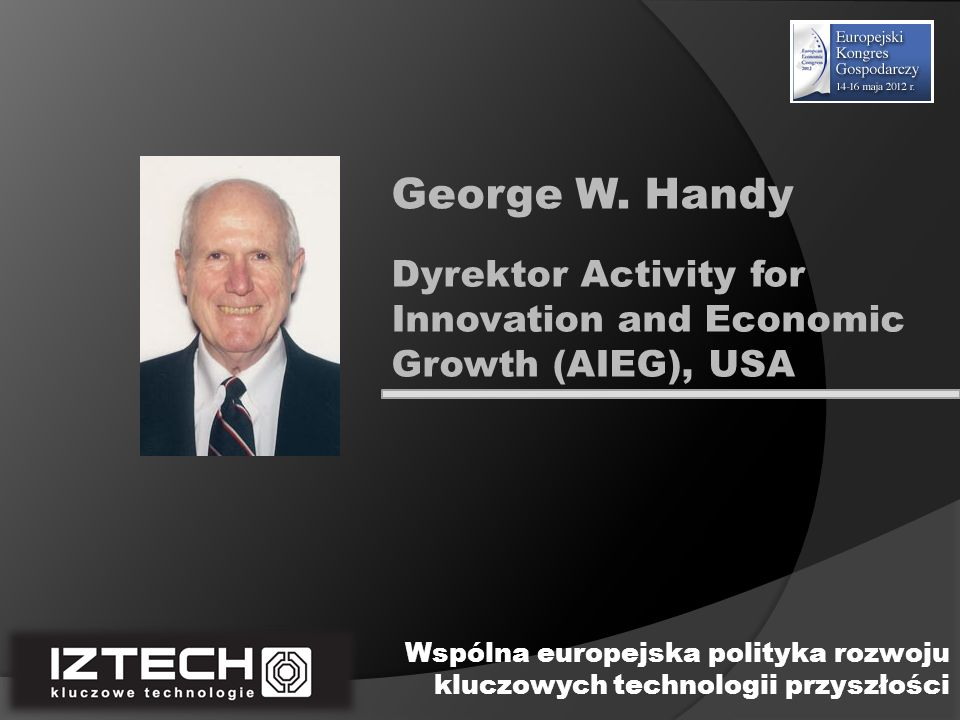George W. Handy Dyrektor Activity for Innovation and Economic Growth (AIEG), USA.