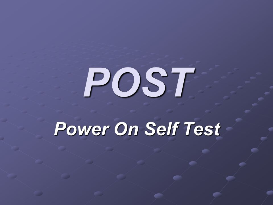 POST Power On Self Test