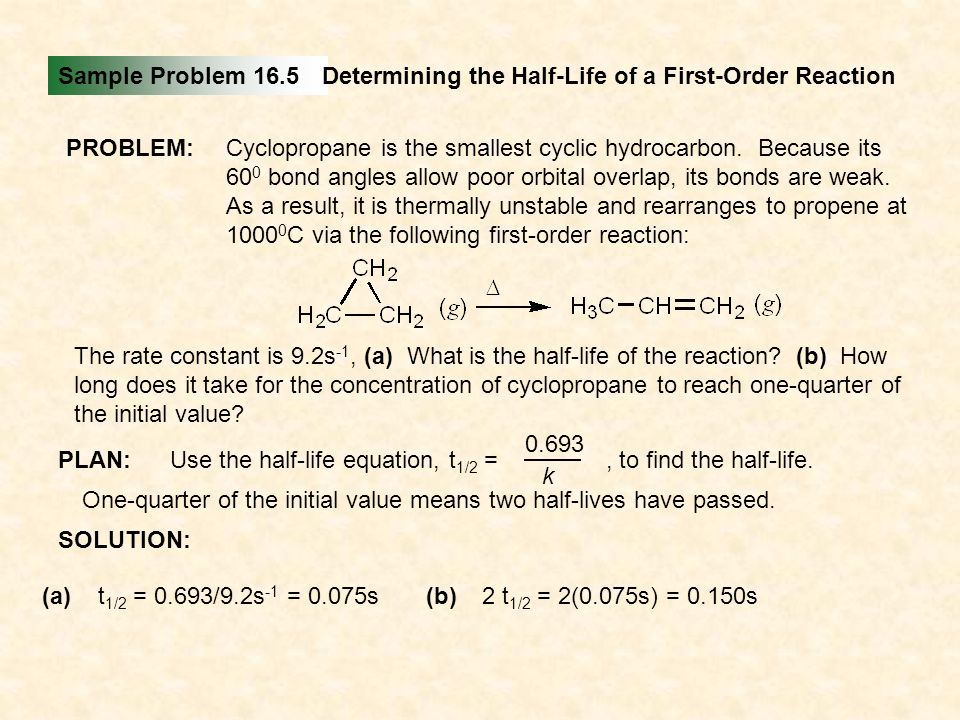 Sample Problem 16.5 Determining the Half-Life of a First-Order Reaction. PROBLEM: