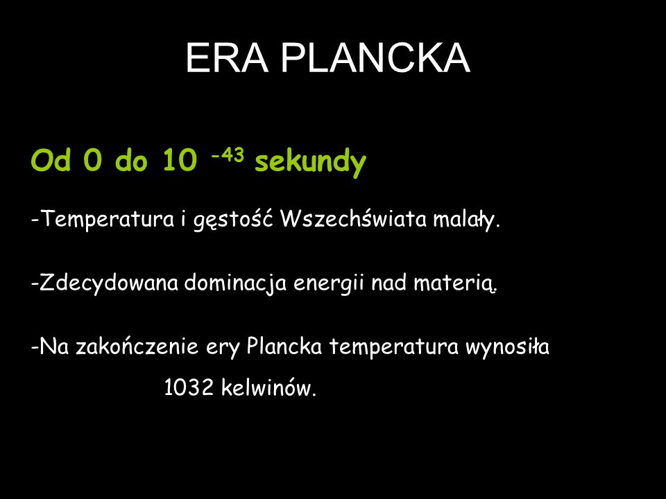 ERA PLANCKA Od 0 do 10 -43 sekundy
