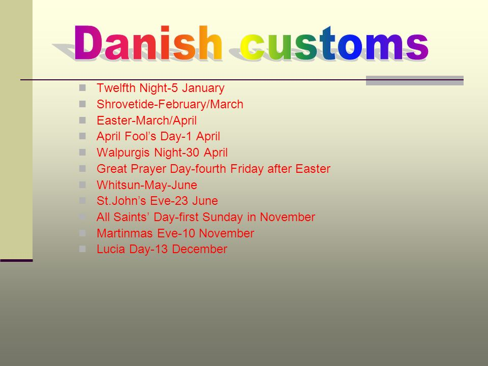 Danish customs Twelfth Night-5 January Shrovetide-February/March