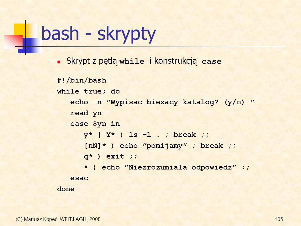bash - skrypty Skrypt z pętlą while i konstrukcją case #!/bin/bash