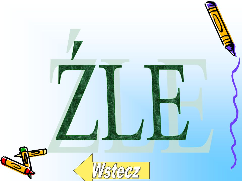 ŹLE Wstecz