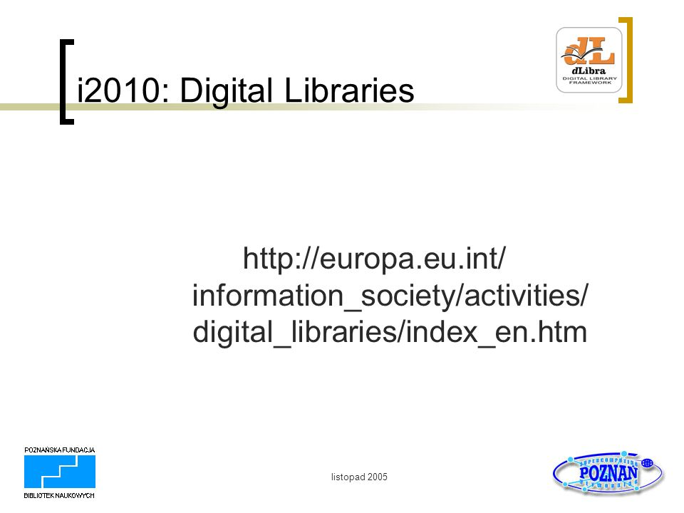 i2010: Digital Libraries http://europa.eu.int/ information_society/activities/ digital_libraries/index_en.htm.