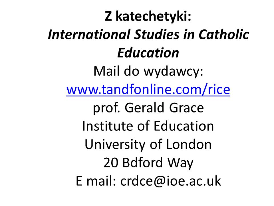 Z katechetyki: International Studies in Catholic Education Mail do wydawcy: www.tandfonline.com/rice prof.