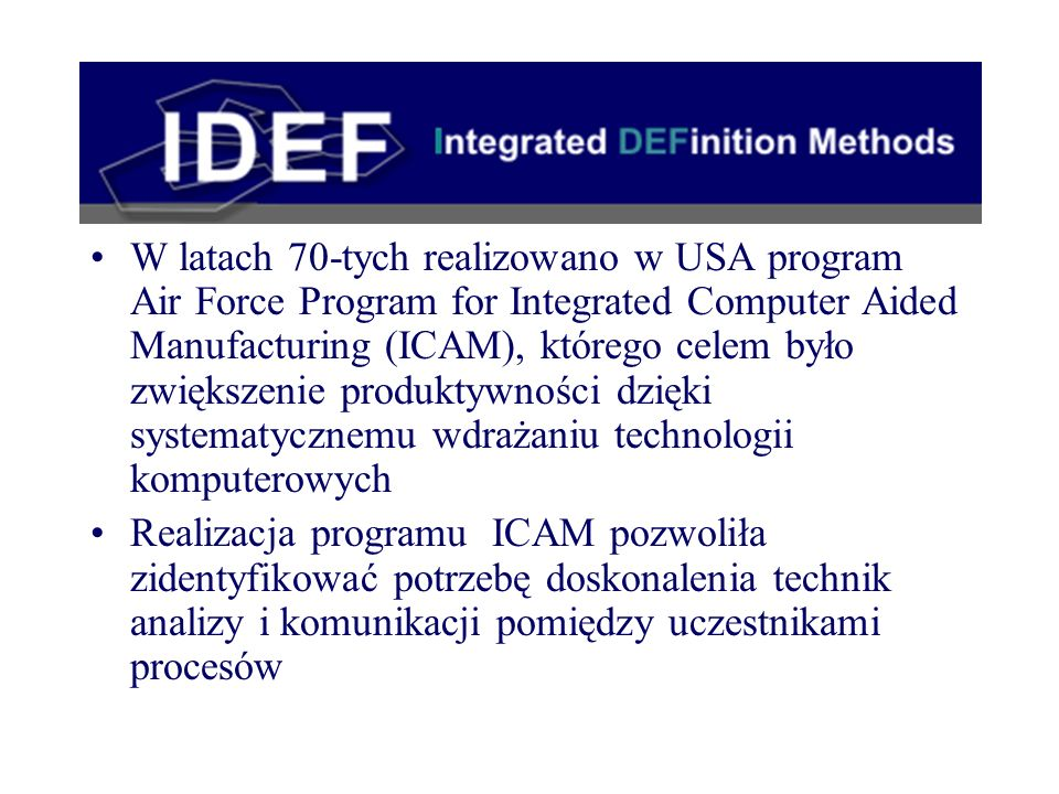 W latach 70-tych realizowano w USA program Air Force Program for Integrated Computer Aided Manufacturing (ICAM), którego celem było zwiększenie produktywności dzięki systematycznemu wdrażaniu technologii komputerowych