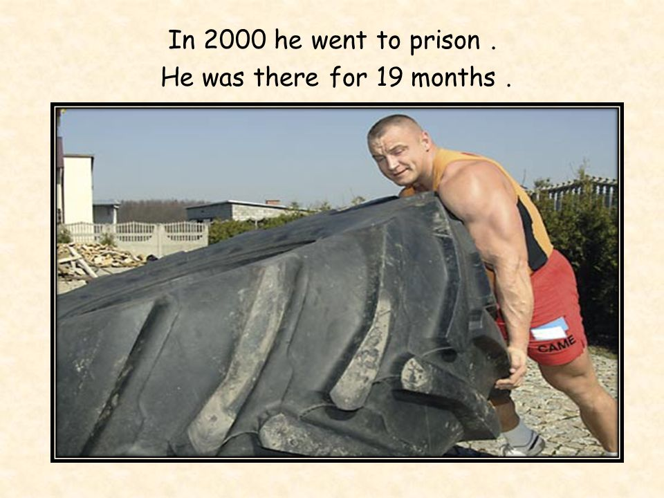 In 2000 he went to prison . He was there for 19 months .