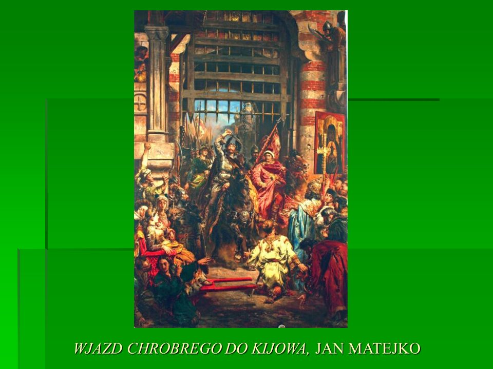 WJAZD CHROBREGO DO KIJOWA, JAN MATEJKO