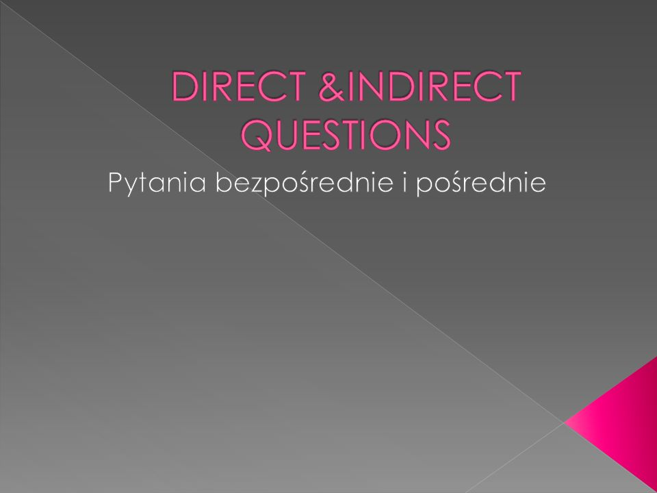 DIRECT &INDIRECT QUESTIONS