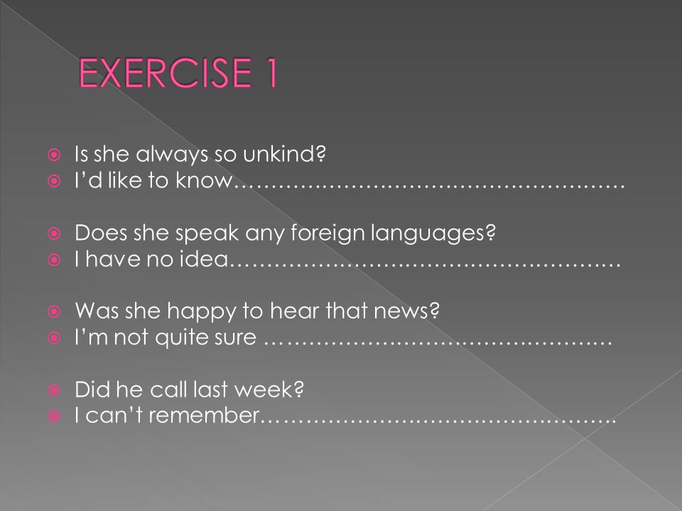 EXERCISE 1 Is she always so unkind I'd like to know………………………………………………