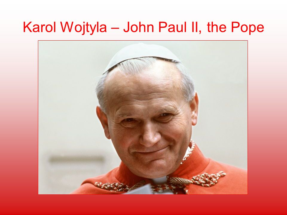 Karol Wojtyla – John Paul II, the Pope