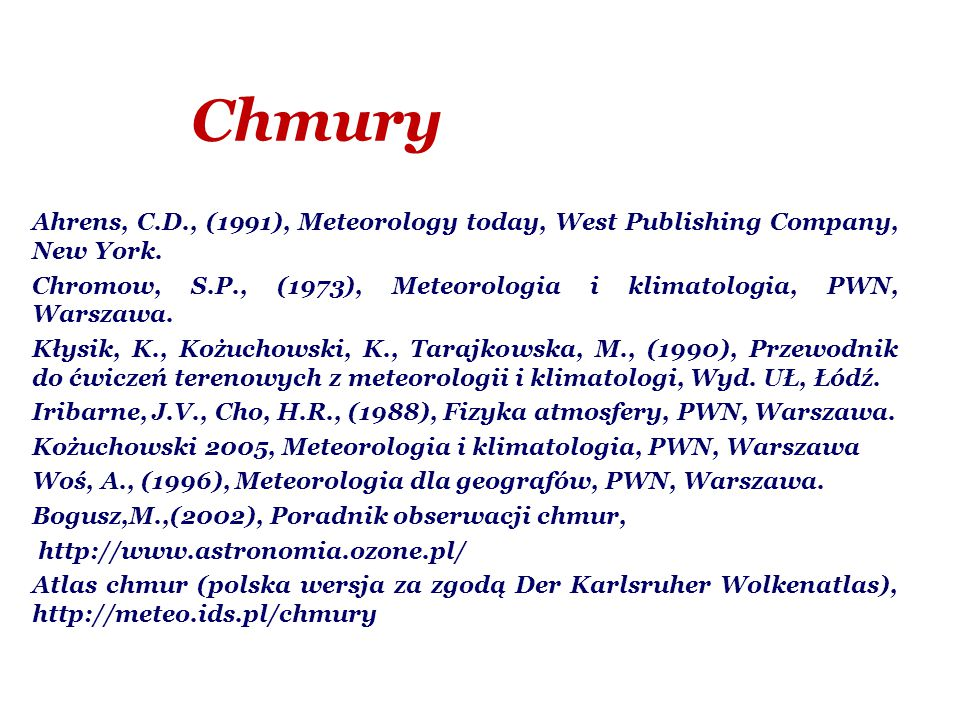 Chmury Ahrens, C.D., (1991), Meteorology today, West Publishing Company, New York.