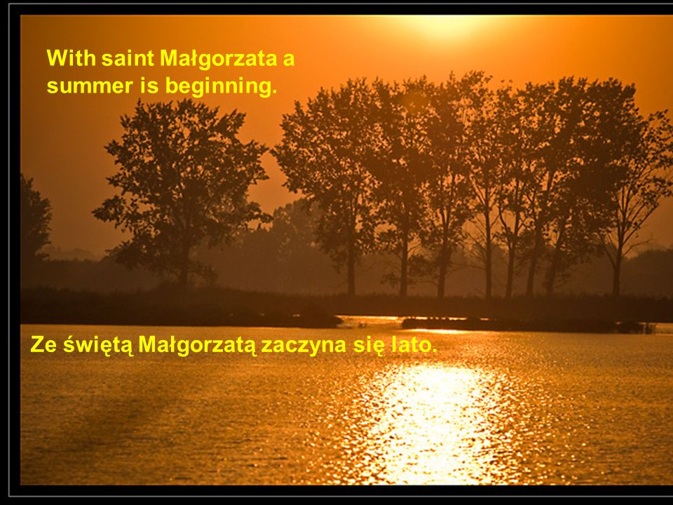 With saint Małgorzata a summer is beginning.