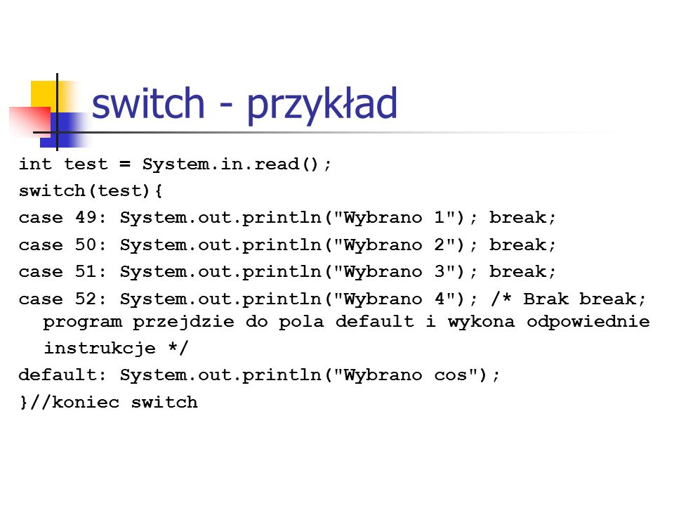 switch - przykład int test = System.in.read(); switch(test){