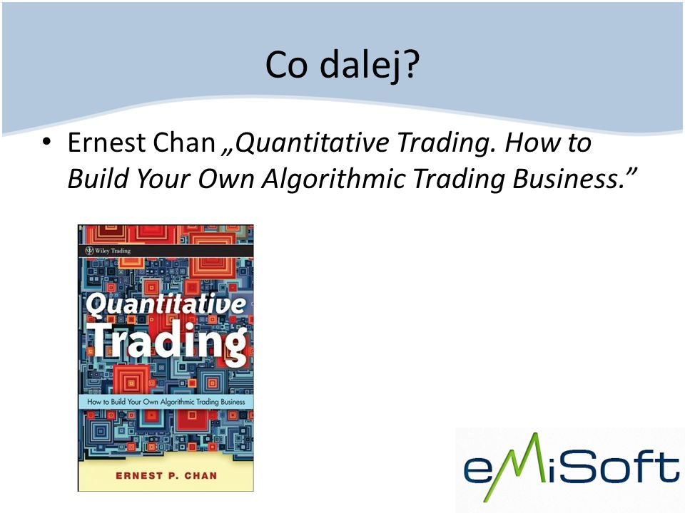 "Co dalej Ernest Chan ""Quantitative Trading. How to Build Your Own Algorithmic Trading Business."