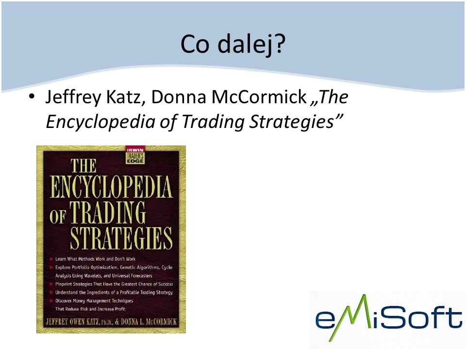 "Co dalej Jeffrey Katz, Donna McCormick ""The Encyclopedia of Trading Strategies"