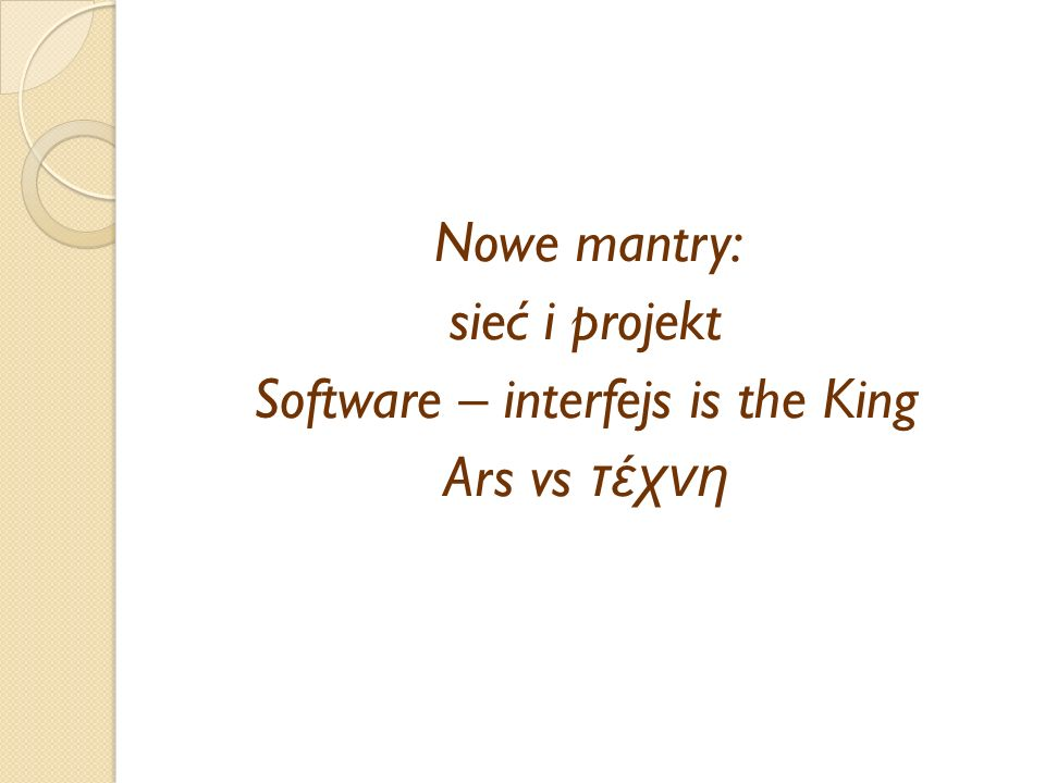 Nowe mantry: sieć i projekt Software – interfejs is the King Ars vs τέχνη