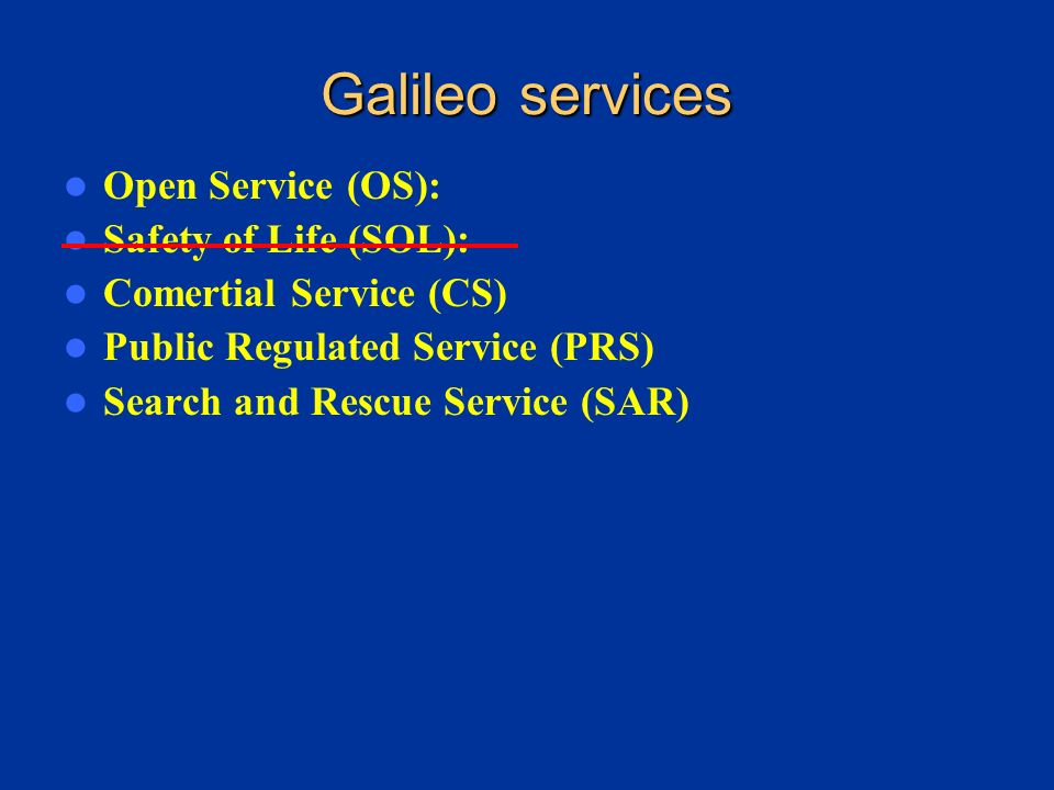 Galileo services Open Service (OS): Safety of Life (SOL):