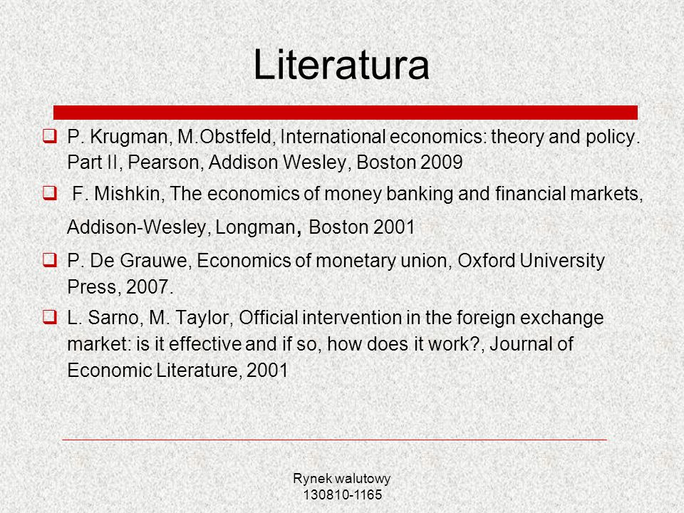 Literatura P. Krugman, M.Obstfeld, International economics: theory and policy. Part II, Pearson, Addison Wesley, Boston