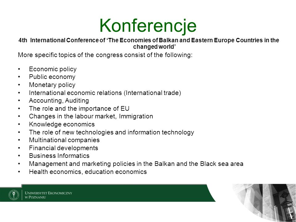 Konferencje 4th International Conference of 'The Economies of Balkan and Eastern Europe Countries in the changed world'
