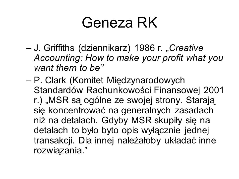 "Geneza RK J. Griffiths (dziennikarz) 1986 r. ""Creative Accounting: How to make your profit what you want them to be"