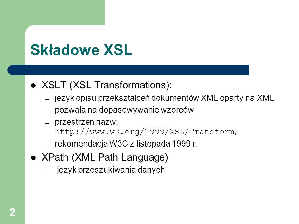Składowe XSL XSLT (XSL Transformations): XPath (XML Path Language)