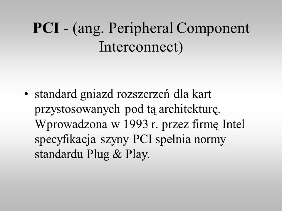 PCI - (ang. Peripheral Component Interconnect)
