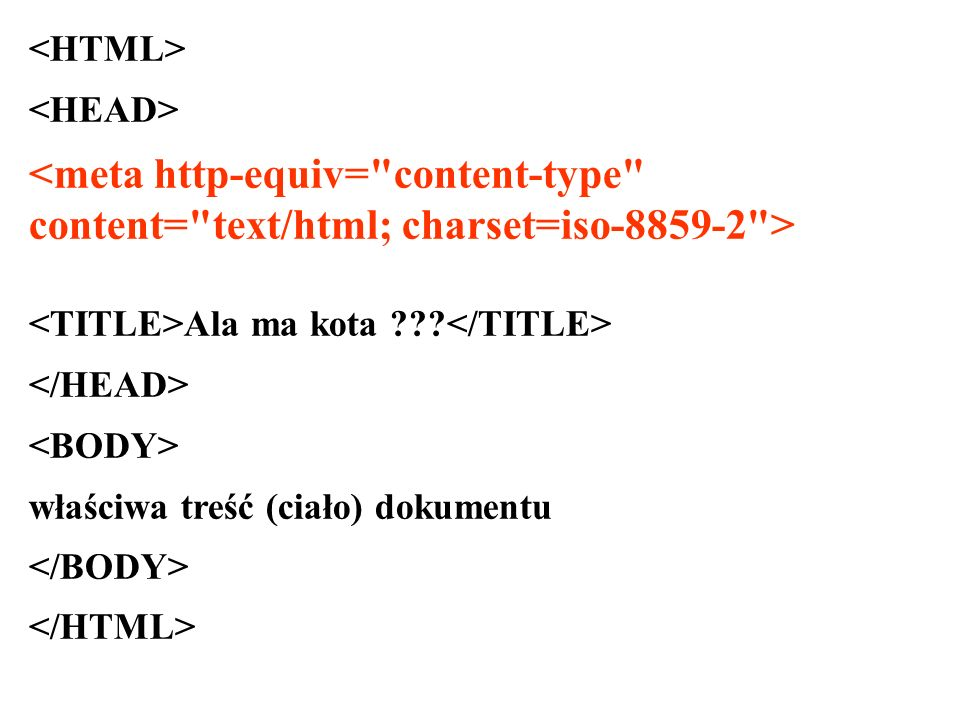 <HTML> <HEAD> <meta http-equiv= content-type content= text/html; charset=iso > <TITLE>Ala ma kota </TITLE>
