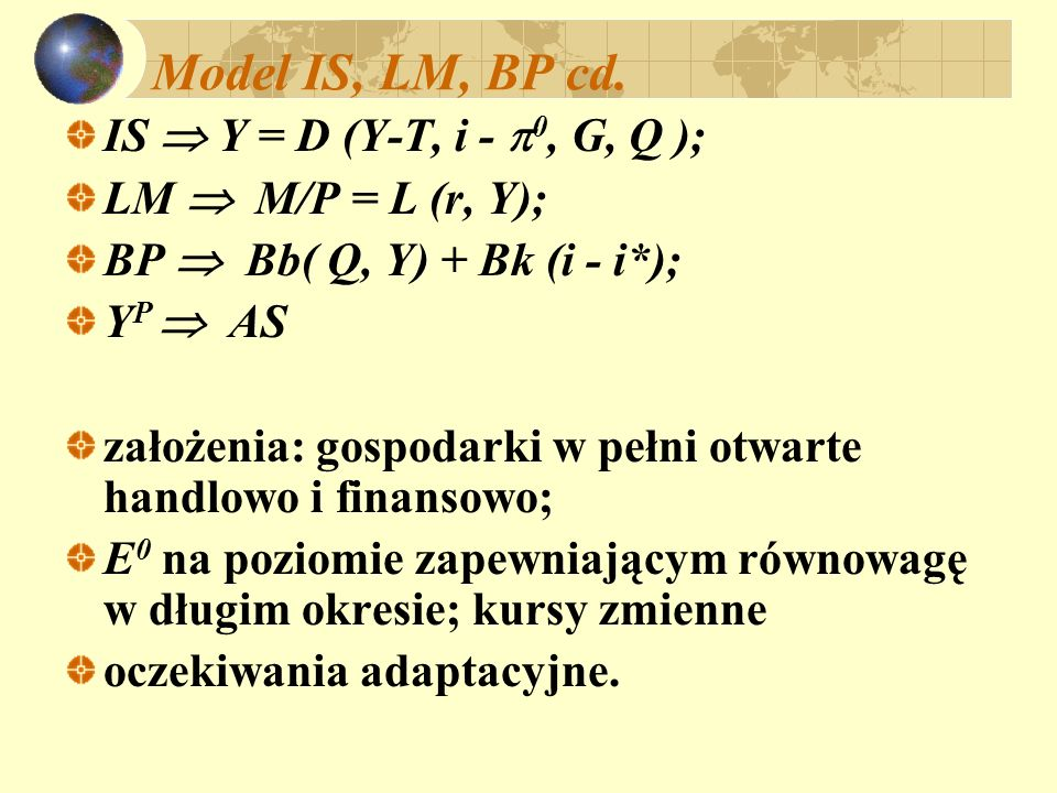 Model IS, LM, BP cd. IS  Y = D (Y-T, i - 0, G, Q );