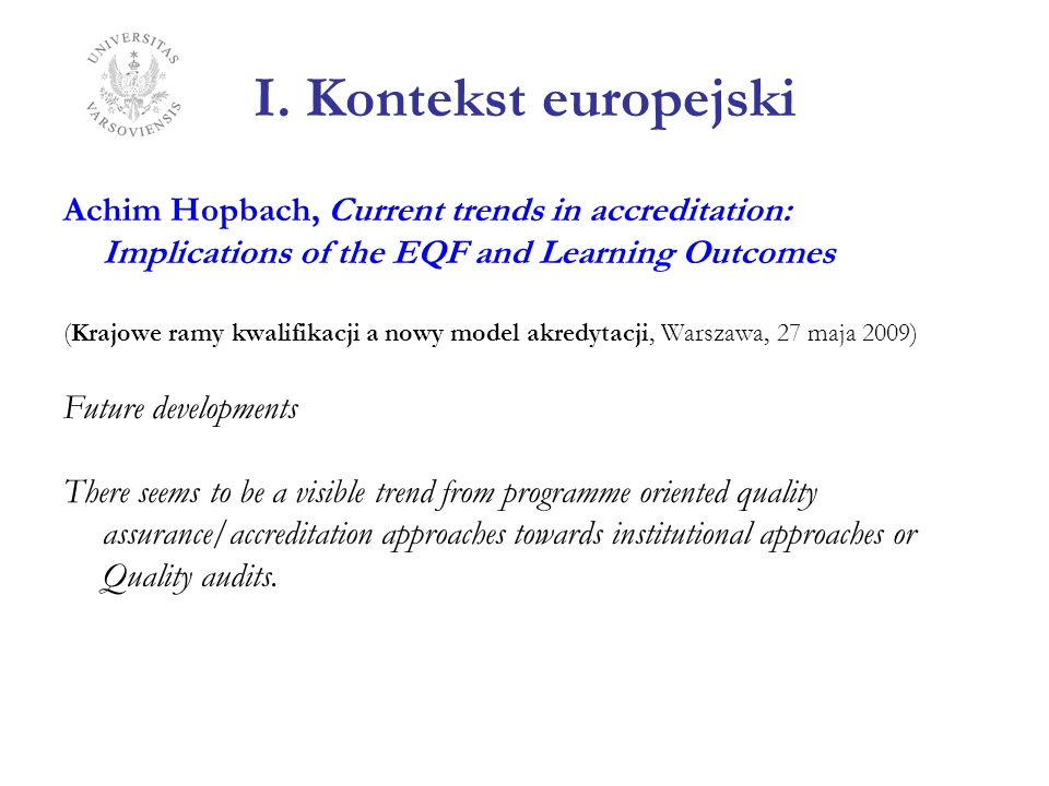 I. Kontekst europejski Achim Hopbach, Current trends in accreditation: Implications of the EQF and Learning Outcomes.